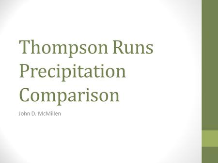 Thompson Runs Precipitation Comparison John D. McMillen.
