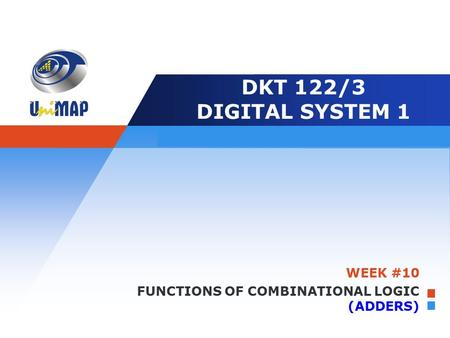 DKT 122/3 DIGITAL SYSTEM 1 WEEK #10 FUNCTIONS OF COMBINATIONAL LOGIC (ADDERS)