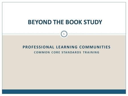 PROFESSIONAL LEARNING COMMUNITIES COMMON CORE STANDARDS TRAINING BEYOND THE BOOK STUDY 1.
