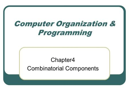 Computer Organization & Programming Chapter4 Combinatorial Components.