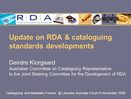 Update on RDA & cataloguing standards developments Deirdre Kiorgaard Australian Committee on Cataloguing Representative to the Joint Steering Committee.