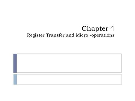 Chapter 4 Register Transfer and Micro -operations.