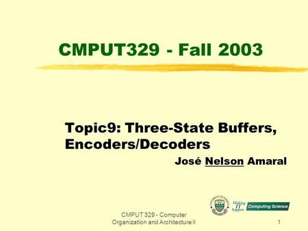 CMPUT 329 - Computer Organization and Architecture II1 CMPUT329 - Fall 2003 Topic9: Three-State Buffers, Encoders/Decoders José Nelson Amaral.