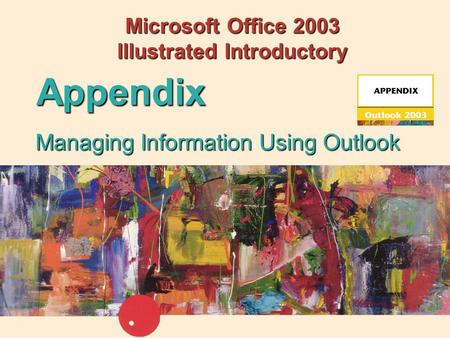 Managing Information Using Outlook Appendix Microsoft Office 2003 Illustrated Introductory.