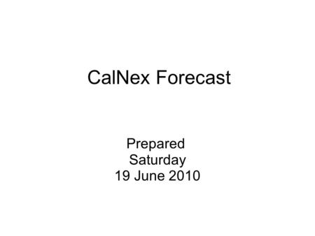 CalNex Forecast Prepared Saturday 19 June 2010. Anticipated Flights NOAA P3 Sat: Sun: Mon: NOAA Twin Otter Sat: afternoon flight in Sac w/ CARES Sun: