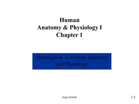 Chap1student Human Anatomy & Physiology I Chapter 1 Introduction to Human Anatomy and Physiology 1-1 Instructor: Quinn V. Bui, DC, MPH, MS Semester: Fall,