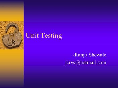 Unit Testing -Ranjit Shewale Contents  Scope  Owner  Approach  Conventional approach  Object oriented approach  Tips for the.