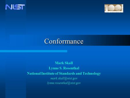 Conformance Mark Skall Lynne S. Rosenthal National Institute of Standards and Technology