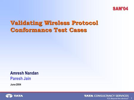 1. Validating Wireless Protocol Conformance Test Cases Amresh Nandan Paresh Jain June 2004.