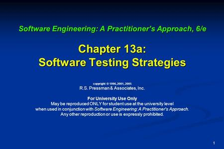 1 Software Engineering: A Practitioner's Approach, 6/e Chapter 13a: Software Testing Strategies Software Engineering: A Practitioner's Approach, 6/e Chapter.