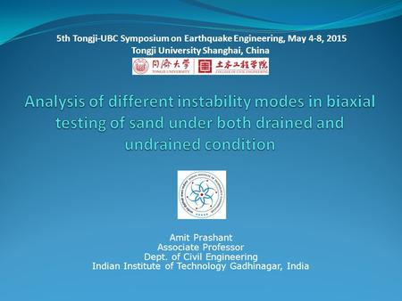 Amit Prashant Associate Professor Dept. of Civil Engineering Indian Institute of Technology Gadhinagar, India 5th Tongji-UBC Symposium on Earthquake Engineering,