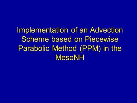 Implementation of an Advection Scheme based on Piecewise Parabolic Method (PPM) in the MesoNH The main goal of this study was to estimate if the RGSW model.