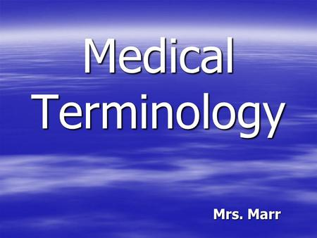 Medical Terminology Mrs. Marr. Basic Structural Levels HUMAN BODY Systems Organs Tissues Cells Integumentary Skeletal Respiratory Heart Brain Liver LungsMuscular.