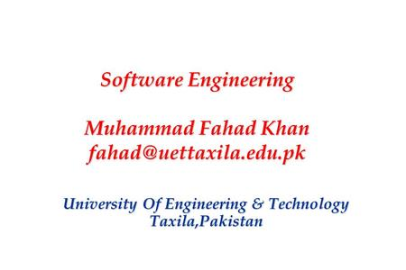 1 Software Engineering Muhammad Fahad Khan Software Engineering Muhammad Fahad Khan University Of Engineering.