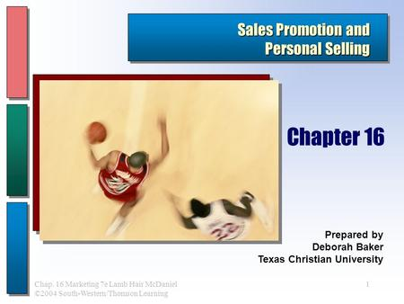 1Chap. 16 Marketing 7e Lamb Hair McDaniel ©2004 South-Western/Thomson Learning Sales Promotion and Personal Selling Prepared by Deborah Baker Texas Christian.