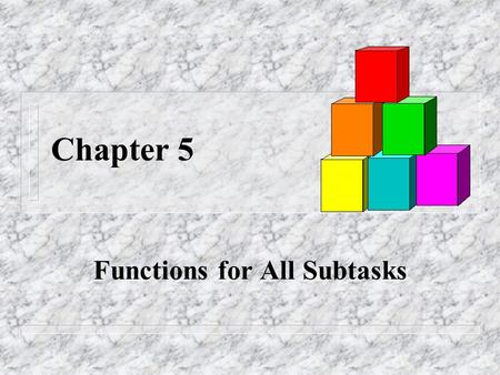Chapter 5 Functions for All Subtasks. Slide 5- 2 Overview 5.1 void Functions 5.2 Call-By-Reference Parameters 5.3 Using Procedural Abstraction 5.4 Testing.