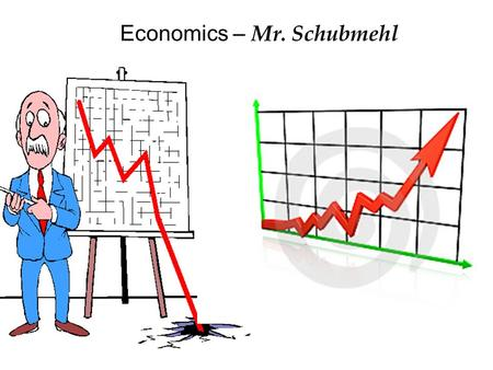 Economics – Mr. Schubmehl. Scarcity the fundamental economic problem Scarcity - Not having enough resources to produce all the things ppl would like to.