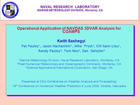 NAVAL RESEARCH LABORATORY MARINE METEOROLOGY DIVISION, Monterey CA Operational Application of NAVDAS 3DVAR Analysis for COAMPS Keith Sashegyi Pat Pauley.