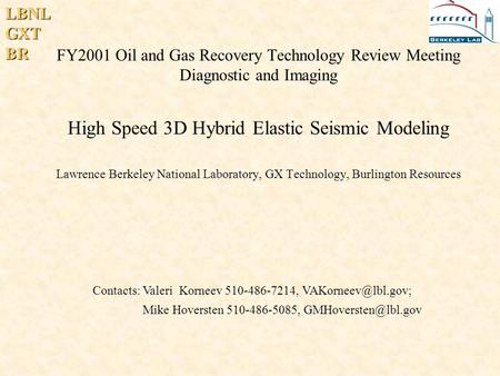 LBNLGXTBR FY2001 Oil and Gas Recovery Technology Review Meeting Diagnostic and Imaging High Speed 3D Hybrid Elastic Seismic Modeling Lawrence Berkeley.