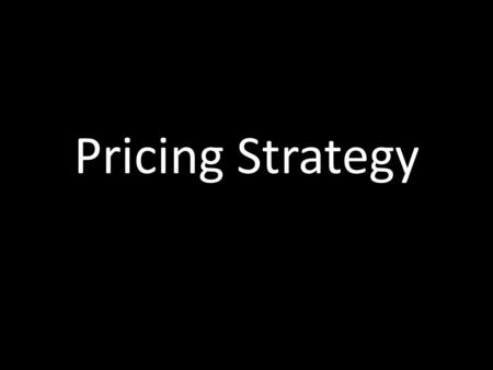 Pricing Strategy. Understanding Consumer Value Max price for yearbook? We each place different value (and willing to pay different price) for the same.
