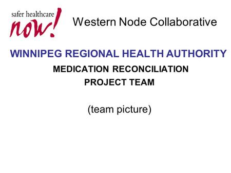 Western Node Collaborative WINNIPEG REGIONAL HEALTH AUTHORITY MEDICATION RECONCILIATION PROJECT TEAM (team picture)
