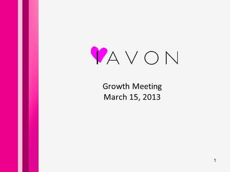 Growth Meeting March 15, 2013 1. Our Agenda  Introductions : - Name - Why you love Avon  Recognition  Welcome New Team Members  Campaign Highlights.