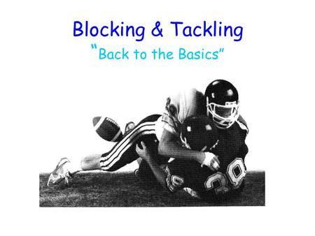 "Blocking & Tackling "" Back to the Basics"". Presented by: Stephen Downes Kevin J. Crowley."