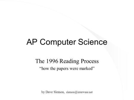 "AP Computer Science The 1996 Reading Process ""how the papers were marked"" by Dave Slemon,"