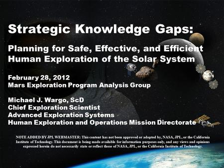 1 Strategic Knowledge Gaps: Planning for Safe, Effective, and Efficient Human Exploration of the Solar System February 28, 2012 Mars Exploration Program.