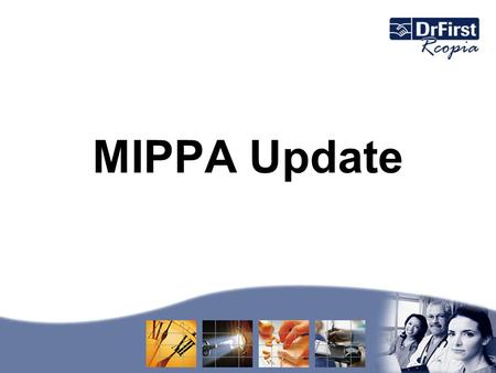 MIPPA Update. MIPPA Incentives Medicare Improvements for Patients and Providers Act of 2008 (MIPPA)