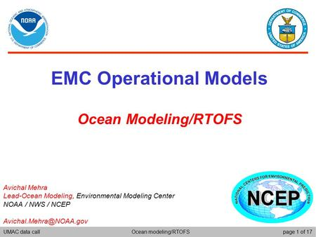 UMAC data callpage 1 of 17Ocean modeling/RTOFS EMC Operational Models Ocean Modeling/RTOFS Avichal Mehra Lead-Ocean Modeling, Environmental Modeling Center.