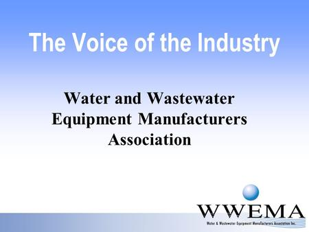 The Voice of the Industry Water and Wastewater Equipment Manufacturers Association.