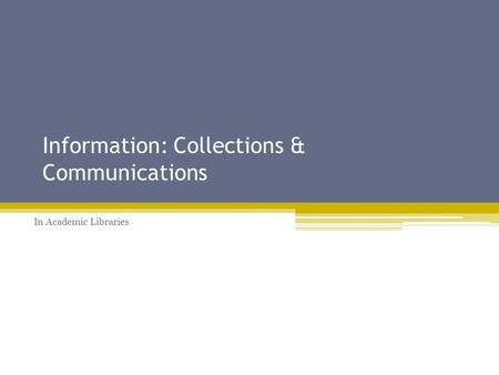 Information: Collections & Communications In Academic Libraries.