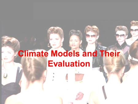CLIM 690: Scientific Basis of Climate Change Climate Models and Their Evaluation.