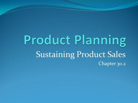 Sustaining Product Sales Chapter 30.2