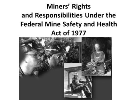 Miners' Rights and Responsibilities Under the Federal Mine Safety and Health Act of 1977.