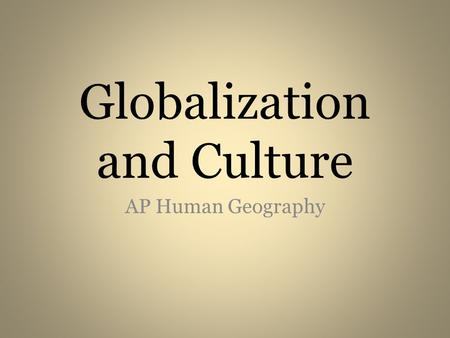 Globalization and Culture AP Human Geography. What is globalization? Globalization refers to the process by which something involves the entire world.
