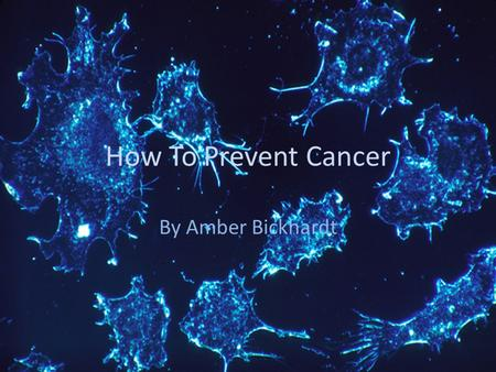 How To Prevent Cancer By Amber Bickhardt. Can Cancer Be Prevented? YES! Cancer can be prevented. As impossible it may sound, cancer can be prevented.
