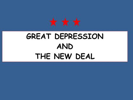 GREAT DEPRESSION AND THE NEW DEAL. CAUSES OF THE GREAT DEPRESSION OVERPRODUCTION More products made than people could buy SPECULATION Led to crash in.