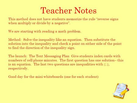 "Teacher Notes This method does not have students memorize the rule ""reverse signs when multiply or divide by a negative"". We are starting with reading."
