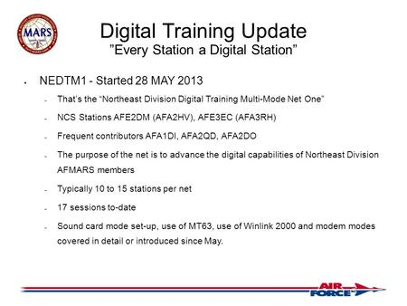 "Digital Training Update ""Every Station a Digital Station""  NEDTM1 - Started 28 MAY 2013  That's the ""Northeast Division Digital Training Multi-Mode Net."