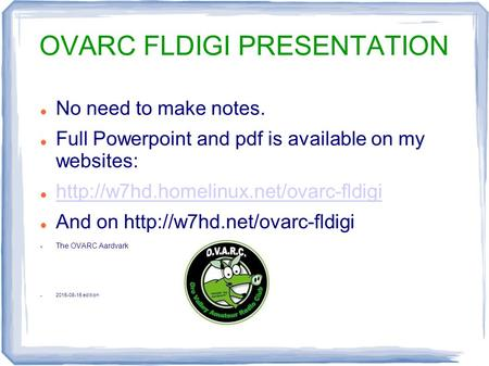 OVARC FLDIGI PRESENTATION No need to make notes. Full Powerpoint and pdf is available on my websites:  And on