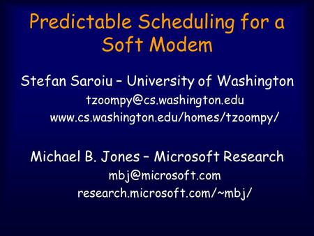 Predictable Scheduling for a Soft Modem Stefan Saroiu – University of Washington  Michael.