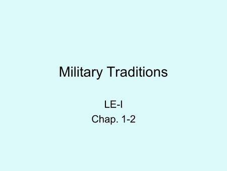 Military Traditions LE-I Chap. 1-2. Uniform Wear The military uniform has a long and honorable tradition of devotion to duty The JROTC uniform should.