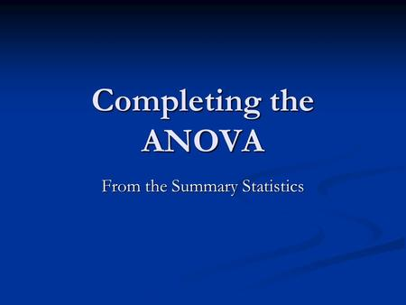 Completing the ANOVA From the Summary Statistics.