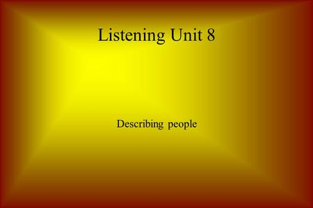Listening Unit 8 Describing people. He is tall and slender. He has a sharp nose and a wide mouth. He has short dark hair and bushy eyebrows. He also has.