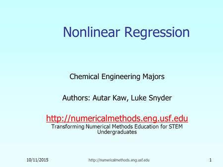 10/11/2015  1 Nonlinear Regression Chemical Engineering Majors Authors: Autar Kaw, Luke Snyder