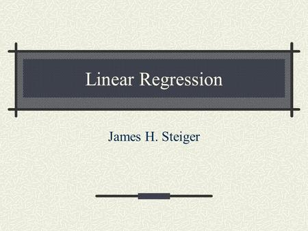 Linear Regression James H. Steiger. Regression – The General Setup You have a set of data on two variables, X and Y, represented in a scatter plot. You.