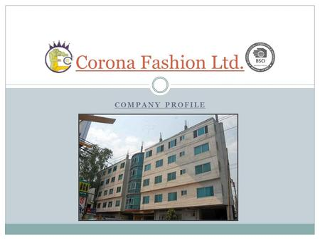 COMPANY PROFILE Corona Fashion Ltd.. NAME OF THE COMPANY CORONA FASHION LIMITED.