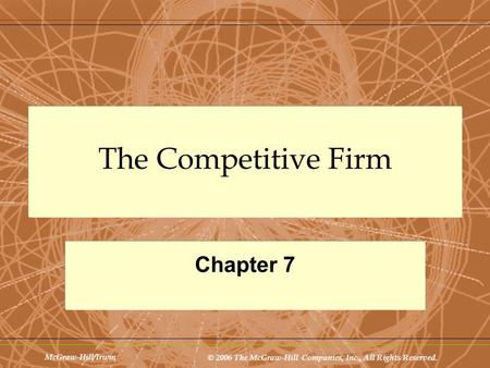 McGraw-Hill/Irwin © 2006 The McGraw-Hill Companies, Inc., All Rights Reserved. The Competitive Firm Chapter 7.